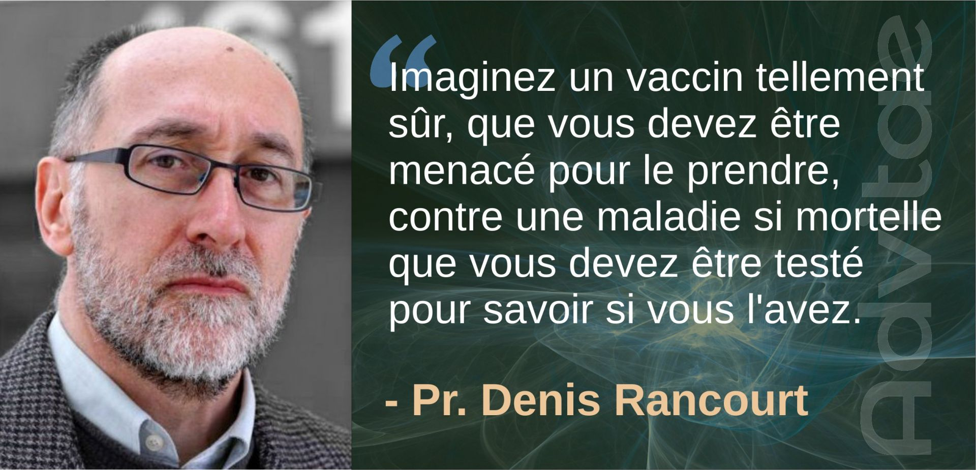 Rancourt: Imaginez un vaccin si sûr, que vous devez être menacé pour le prendre.