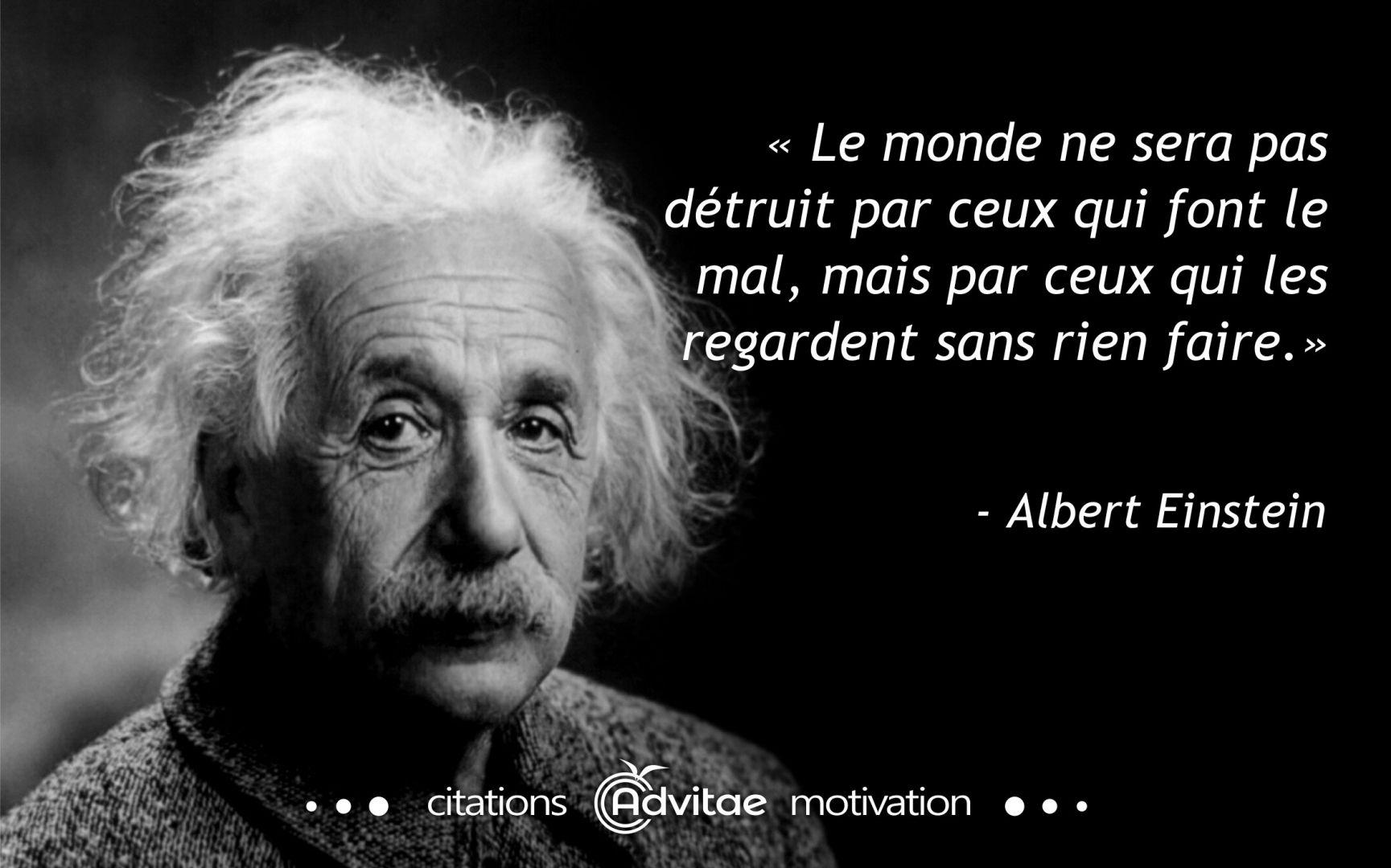 Einstein: Le monde ne sera pas détruit par ceux qui font le mal, mais par ceux qui les regardent faire