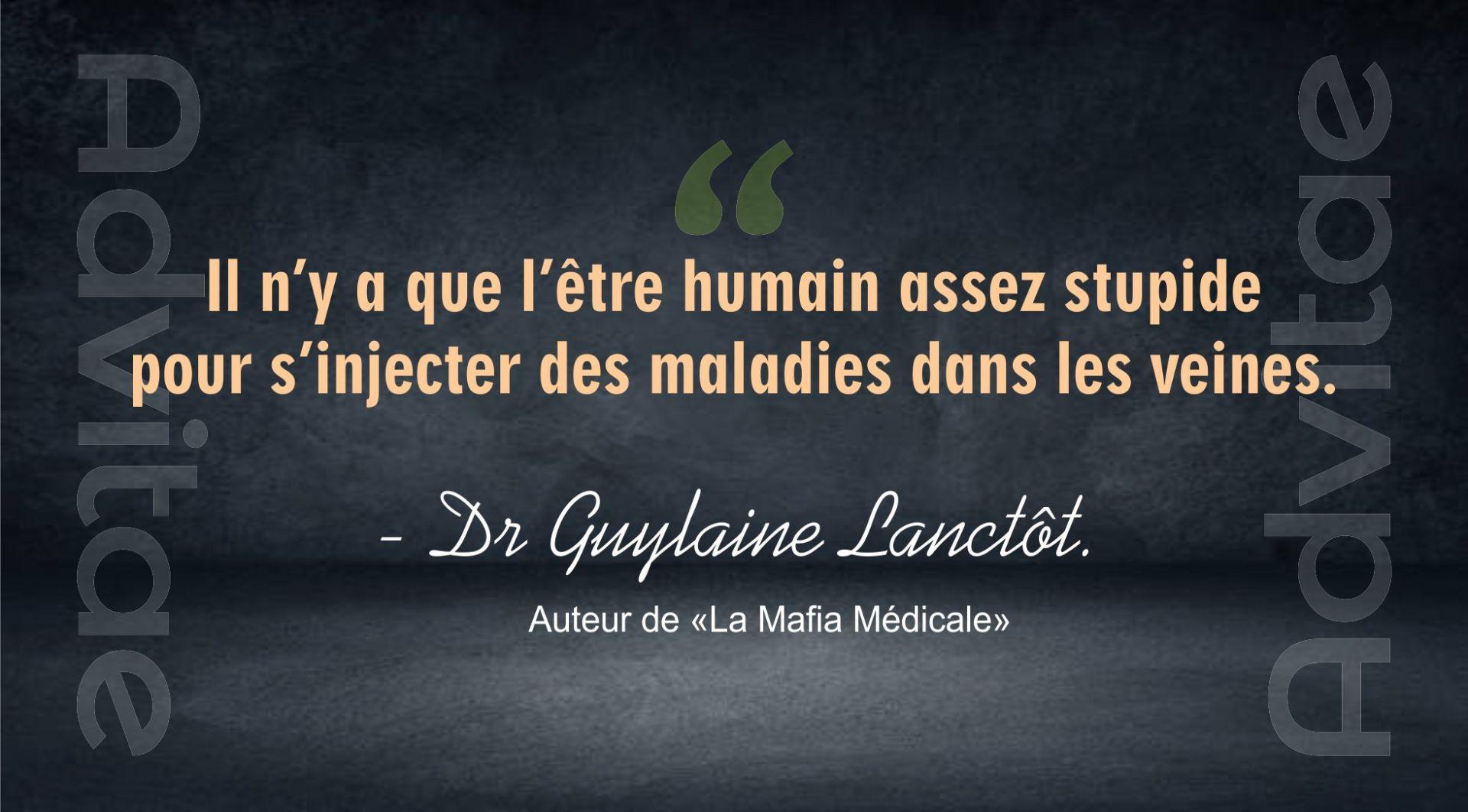 G. Lanctôt: Seul l'humain est assez stupide pour s'injecter des maladies dans les veines