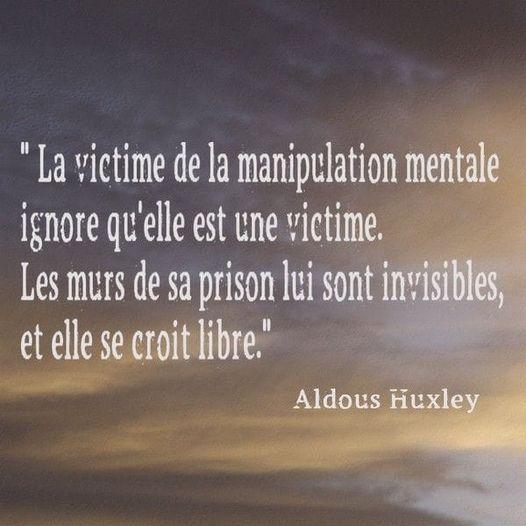 Huxley : La personne manipulée ignore qu'elle est une victime et elle se croit libre !